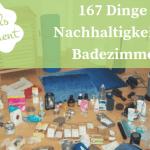 167 Dinge – Nachhaltigkeit im Badezimmer